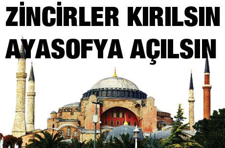 AYASOFYA NE KİLİSEDİR, NE DE MÜZEDİR. İSTANBUL'UN FETHİ İLE 567 YIL BOYUNCA MÜSLÜMANLARIN CAMİSİDİR